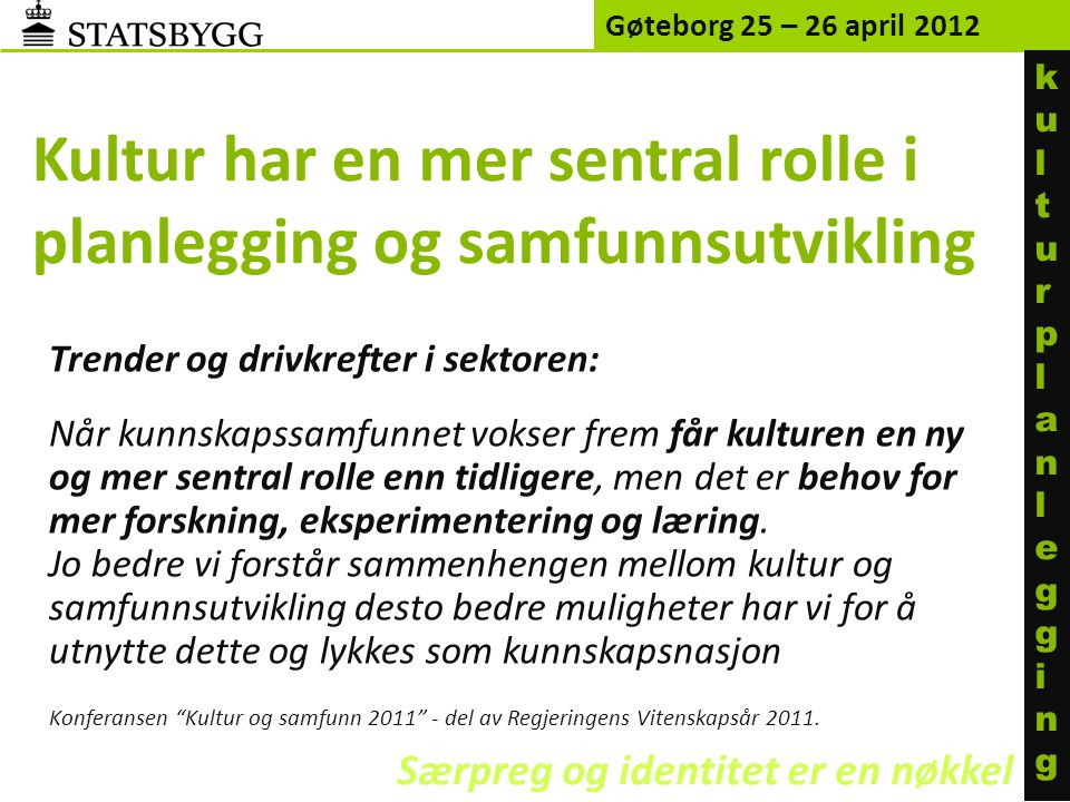 Gøteborg 25 – 26 april 2012 kulturplanleggingkulturplanlegging Portefølje og utleiesituasjon • Kulturhistoriske eiendommer utgjør 470 av 2600 bygninger i vår portefølje.
