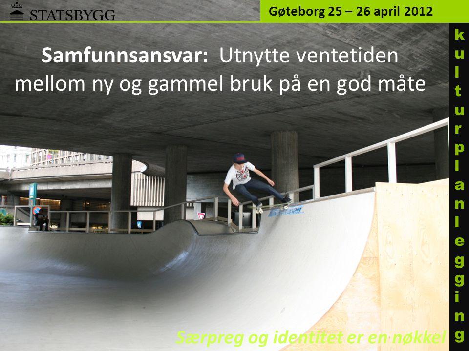 Samfunnsansvar: Utnytte ventetiden mellom ny og gammel bruk på en god måte Gøteborg 25 – 26 april 2012 kulturplanleggingkulturplanlegging Særpreg og identitet er en nøkkel