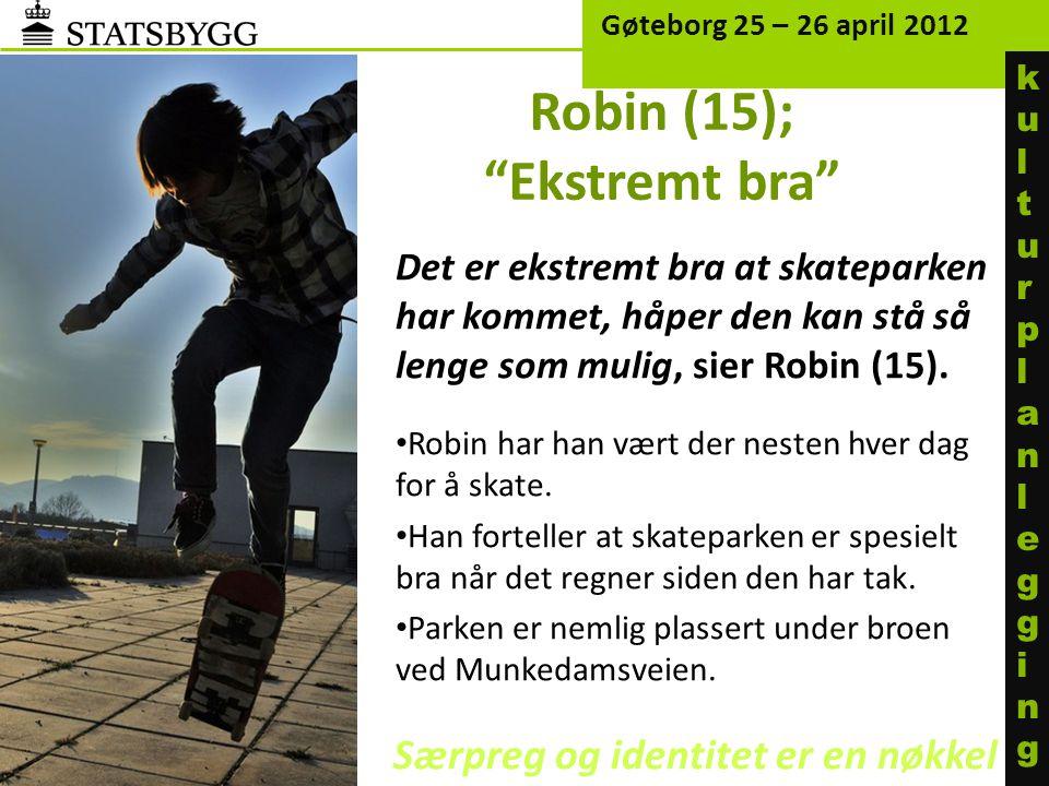 Robin (15); Ekstremt bra Det er ekstremt bra at skateparken har kommet, håper den kan stå så lenge som mulig, sier Robin (15).
