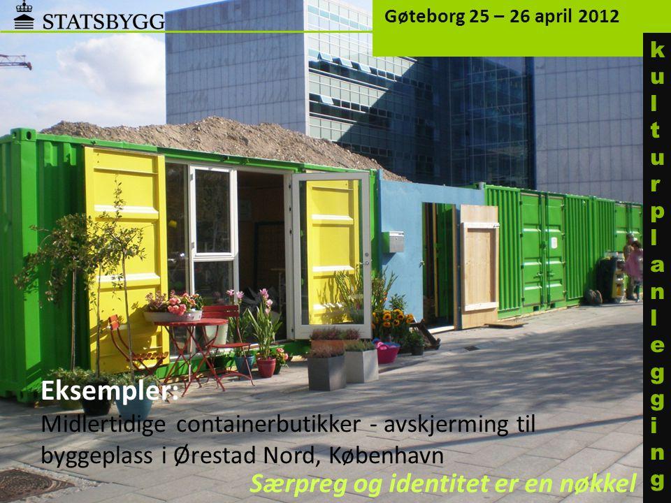 Eksempler: Midlertidige containerbutikker - avskjerming til byggeplass i Ørestad Nord, København Gøteborg 25 – 26 april 2012 Særpreg og identitet er e
