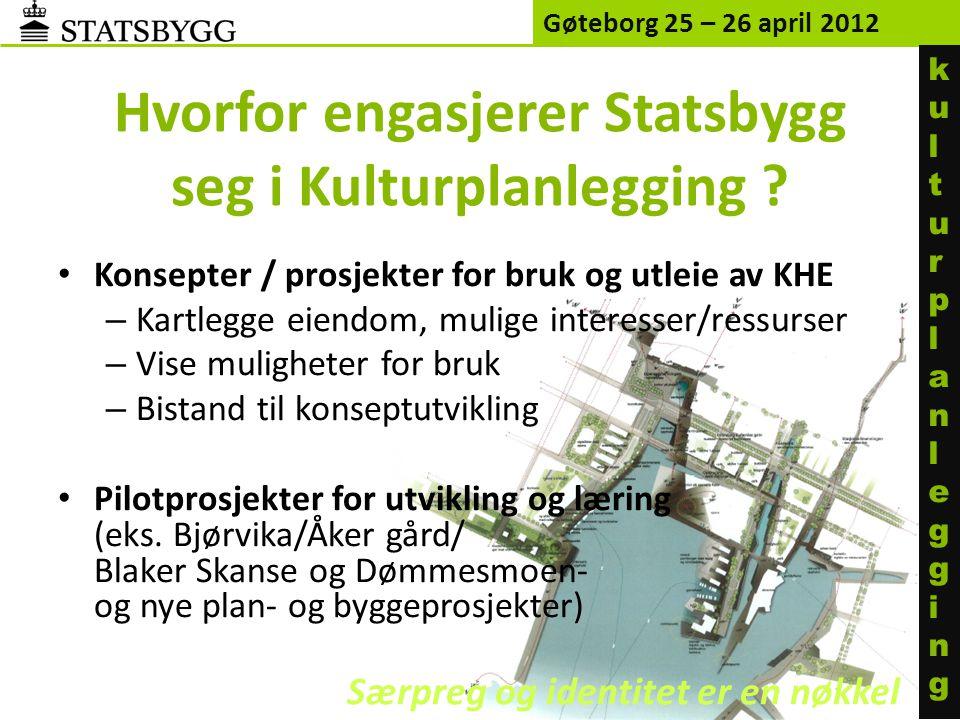 Gøteborg 25 – 26 april 2012 kulturplanleggingkulturplanlegging Hvorfor engasjerer Statsbygg seg i Kulturplanlegging ? Særpreg og identitet er en nøkke