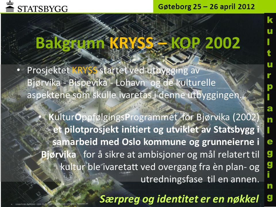 Bakgrunn KRYSS – KOP 2002 Gøteborg 25 – 26 april 2012 kulturplanleggingkulturplanlegging • Prosjektet KRYSS startet ved utbygging av Bjørvika - Bispev