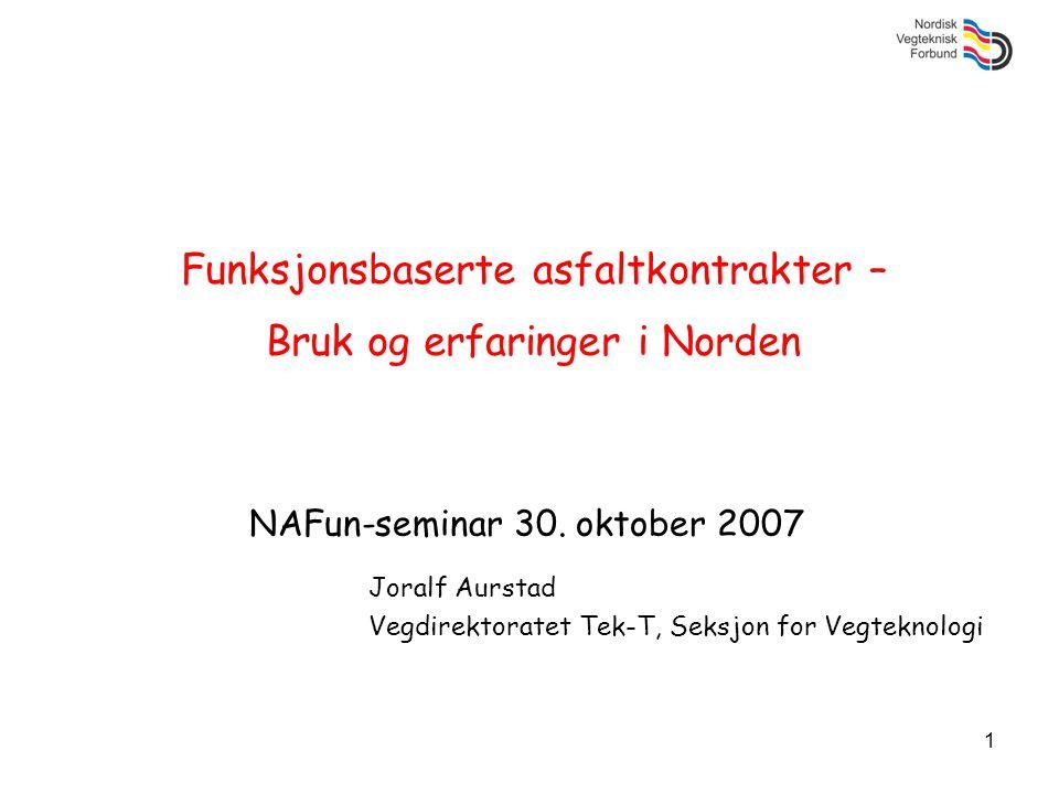 1 Funksjonsbaserte asfaltkontrakter – Bruk og erfaringer i Norden NAFun-seminar 30. oktober 2007 Joralf Aurstad Vegdirektoratet Tek-T, Seksjon for Veg
