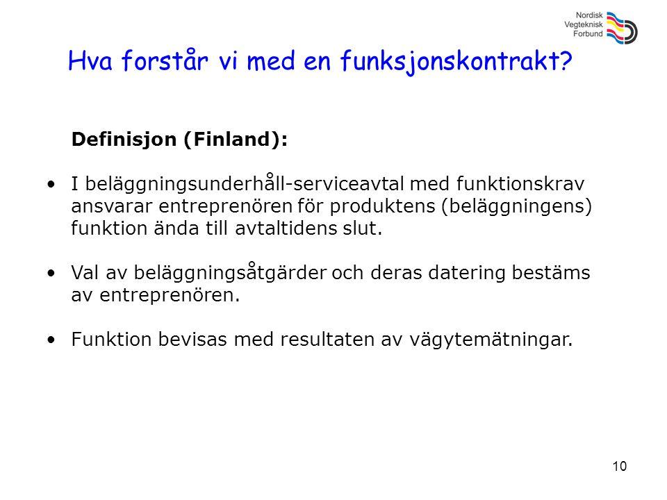 10 Hva forstår vi med en funksjonskontrakt? Definisjon (Finland): •I beläggningsunderhåll-serviceavtal med funktionskrav ansvarar entreprenören för pr