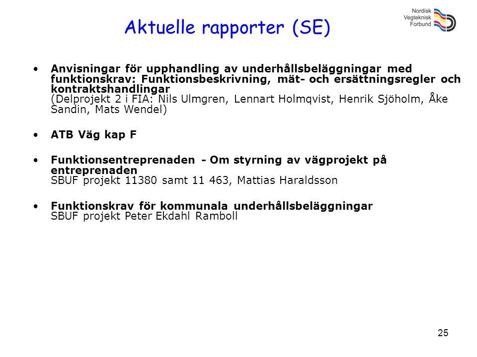 25 Aktuelle rapporter (SE) •Anvisningar för upphandling av underhållsbeläggningar med funktionskrav: Funktionsbeskrivning, mät- och ersättningsregler