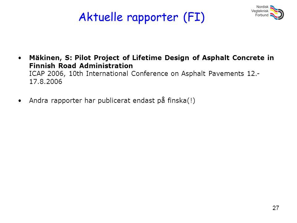 27 Aktuelle rapporter (FI) •Mäkinen, S: Pilot Project of Lifetime Design of Asphalt Concrete in Finnish Road Administration ICAP 2006, 10th Internatio