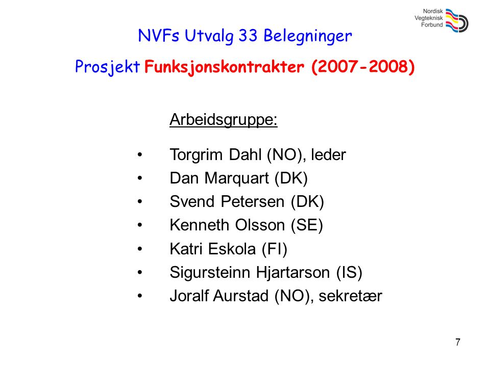 7 NVFs Utvalg 33 Belegninger Prosjekt Funksjonskontrakter (2007-2008) Arbeidsgruppe: •Torgrim Dahl (NO), leder •Dan Marquart (DK) •Svend Petersen (DK)