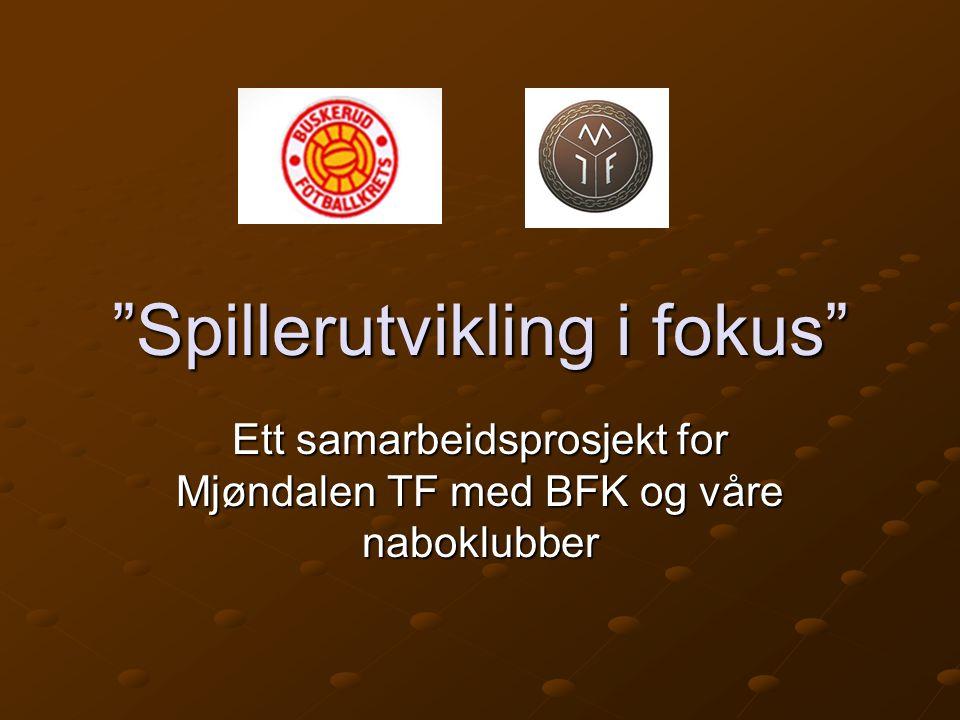"""""""Spillerutvikling i fokus"""" Ett samarbeidsprosjekt for Mjøndalen TF med BFK og våre naboklubber"""