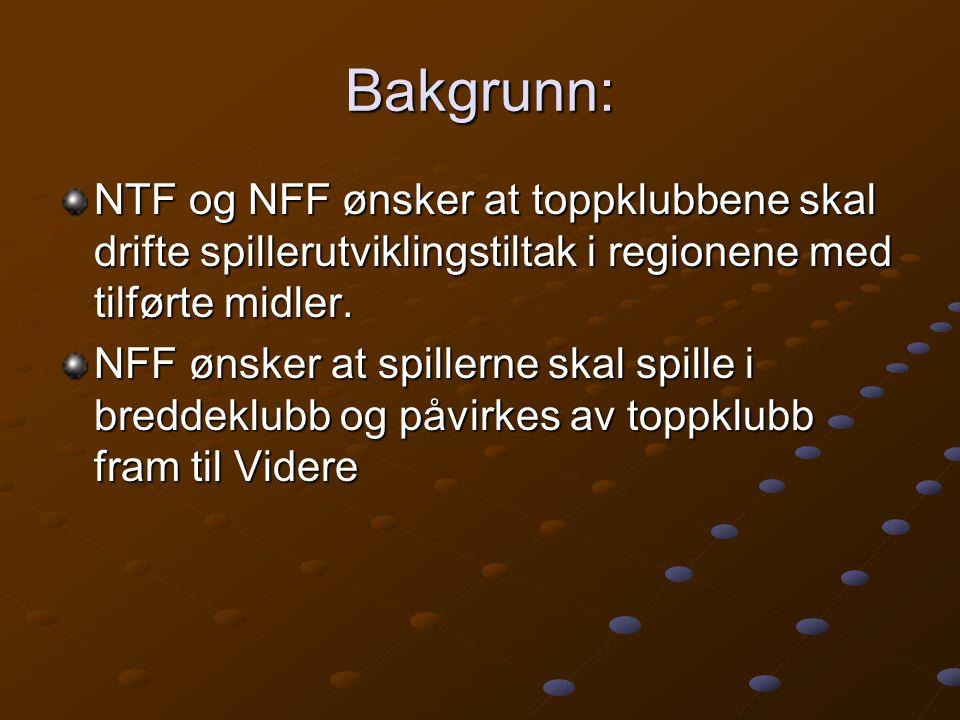 Bakgrunn: NTF og NFF ønsker at toppklubbene skal drifte spillerutviklingstiltak i regionene med tilførte midler. NFF ønsker at spillerne skal spille i