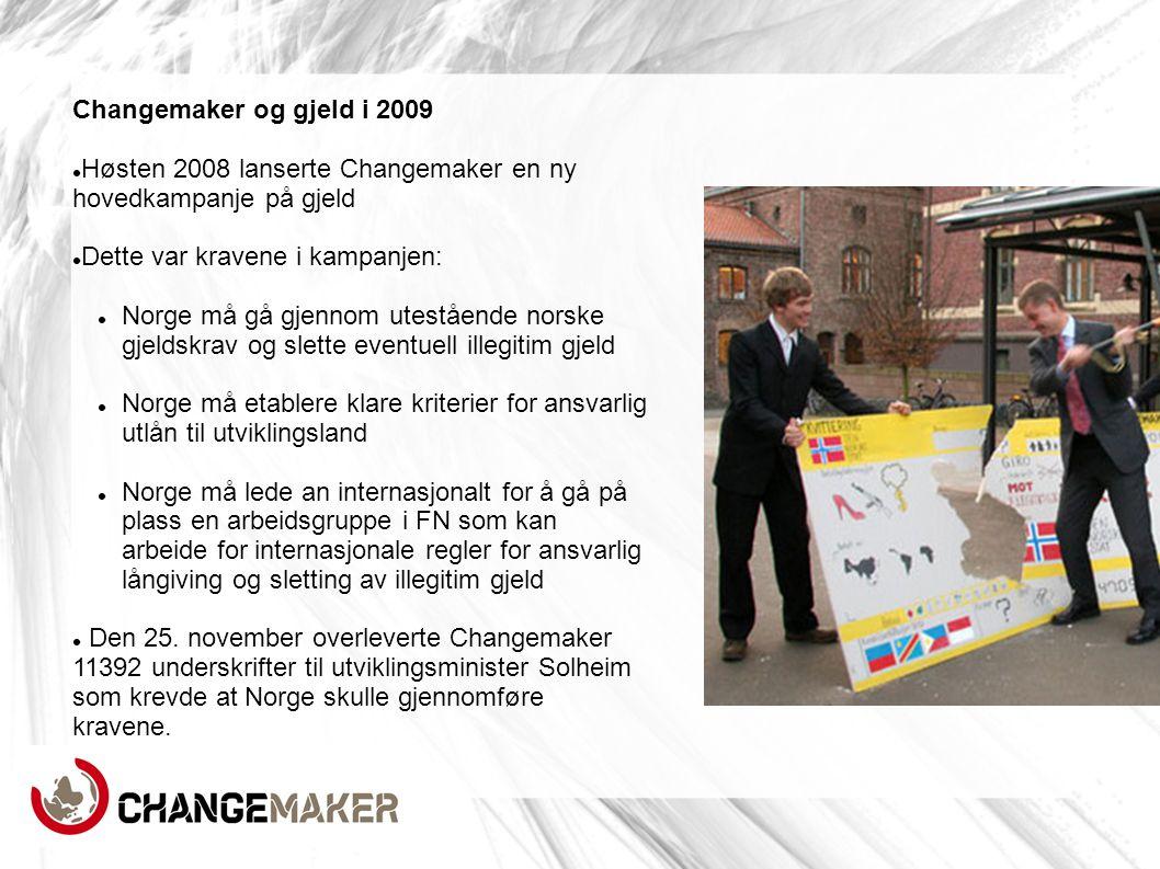 Changemaker og gjeld i 2009  Høsten 2008 lanserte Changemaker en ny hovedkampanje på gjeld  Dette var kravene i kampanjen:  Norge må gå gjennom ute