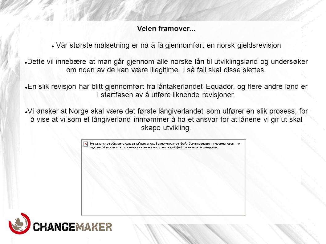 Veien framover...  Vår største målsetning er nå å få gjennomført en norsk gjeldsrevisjon  Dette vil innebære at man går gjennom alle norske lån til