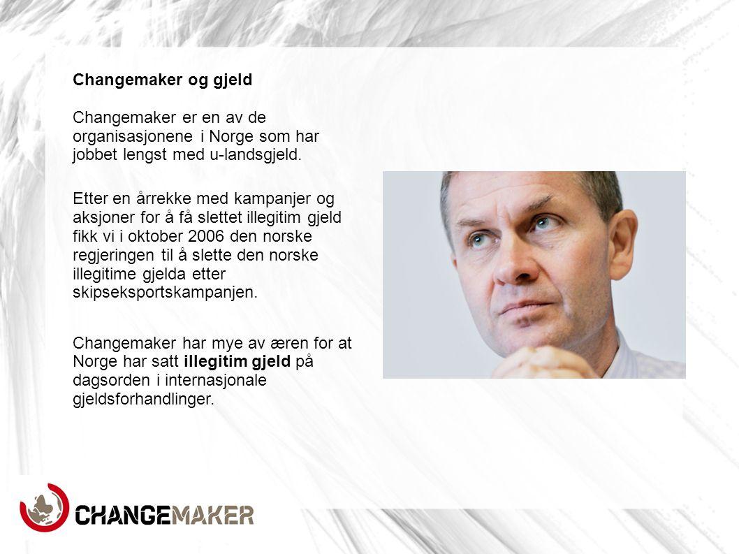 Changemaker og gjeld Changemaker er en av de organisasjonene i Norge som har jobbet lengst med u-landsgjeld. Etter en årrekke med kampanjer og aksjone