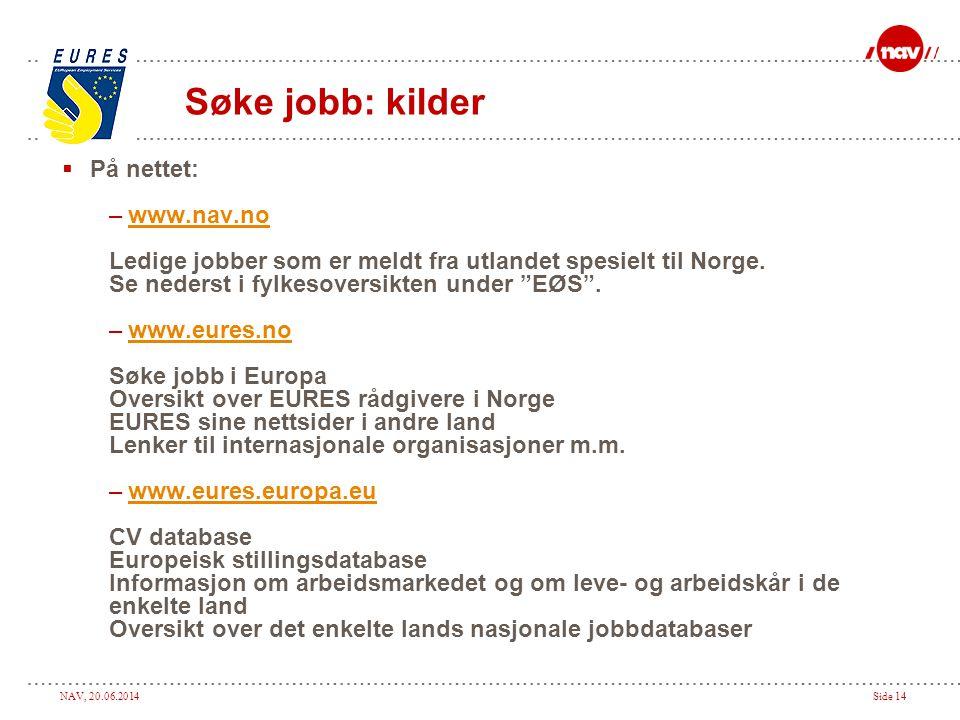 NAV, 20.06.2014Side 14  På nettet: –www.nav.nowww.nav.no Ledige jobber som er meldt fra utlandet spesielt til Norge. Se nederst i fylkesoversikten un