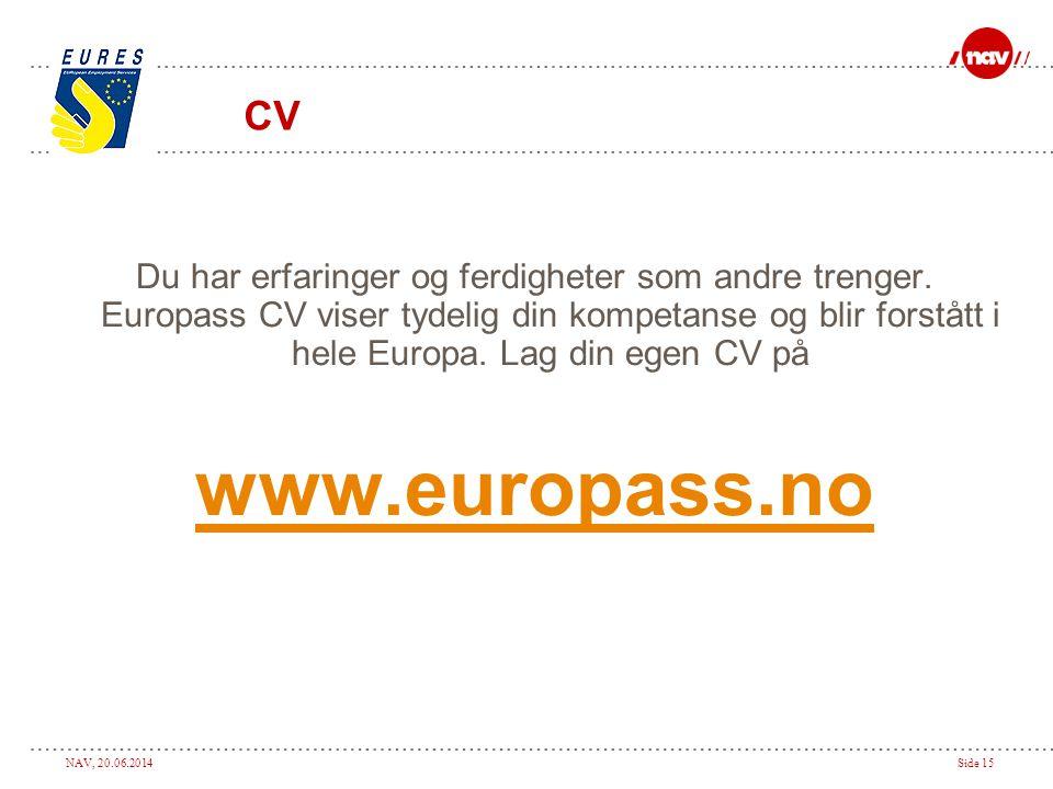 NAV, 20.06.2014Side 15 Du har erfaringer og ferdigheter som andre trenger. Europass CV viser tydelig din kompetanse og blir forstått i hele Europa. La
