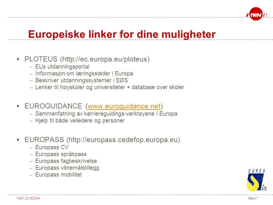NAV, 20.06.2014Side 17 Europeiske linker for dine muligheter  PLOTEUS (http://ec.europa.eu/ploteus) – EUs utdanningsportal – Informasjon om læringsst