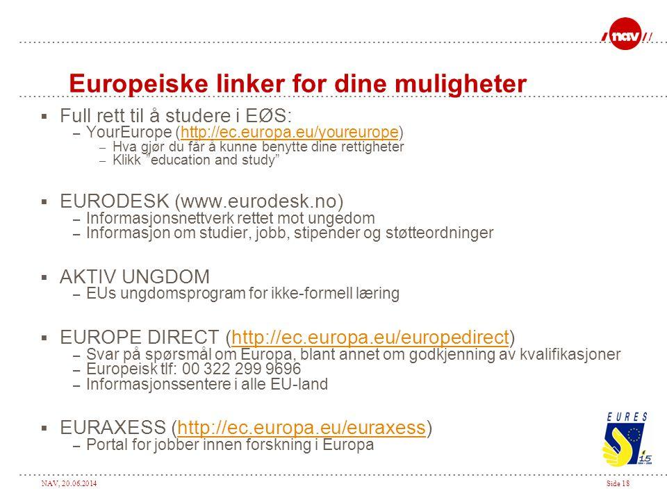NAV, 20.06.2014Side 18 Europeiske linker for dine muligheter  Full rett til å studere i EØS: – YourEurope (http://ec.europa.eu/youreurope)http://ec.e