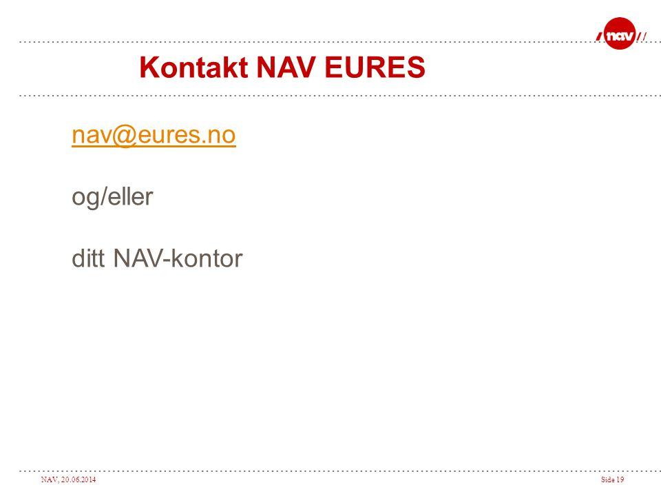 NAV, 20.06.2014Side 19 Kontakt NAV EURES nav@eures.no og/eller ditt NAV-kontor