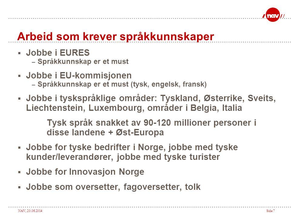 NAV, 20.06.2014Side 7 Arbeid som krever språkkunnskaper  Jobbe i EURES – Språkkunnskap er et must  Jobbe i EU-kommisjonen – Språkkunnskap er et must