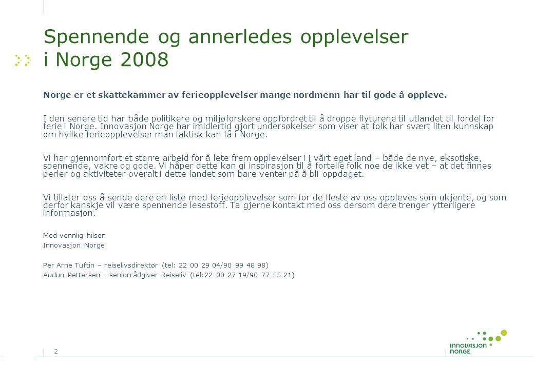 2 Spennende og annerledes opplevelser i Norge 2008 Norge er et skattekammer av ferieopplevelser mange nordmenn har til gode å oppleve. I den senere ti