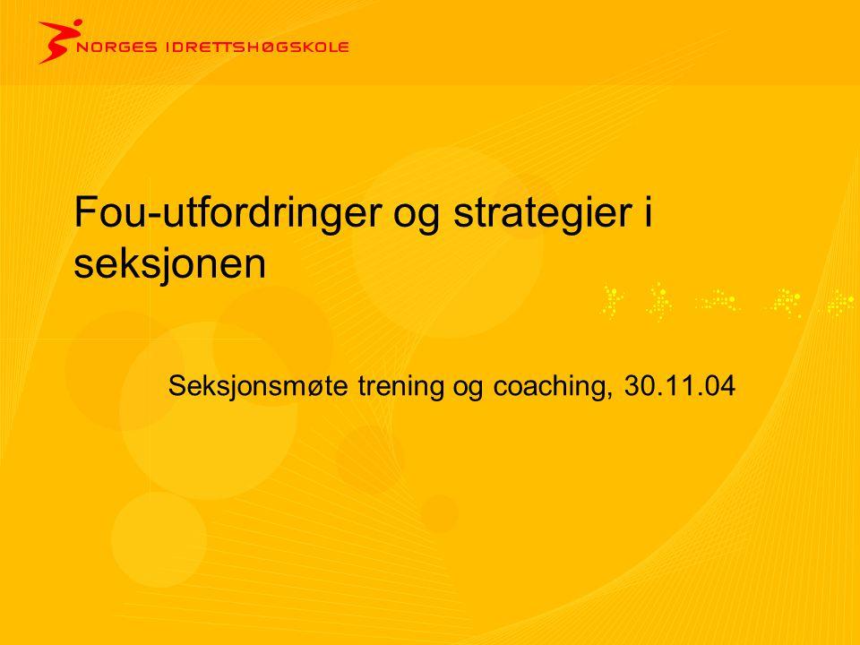 Fou-utfordringer og strategier i seksjonen Seksjonsmøte trening og coaching, 30.11.04