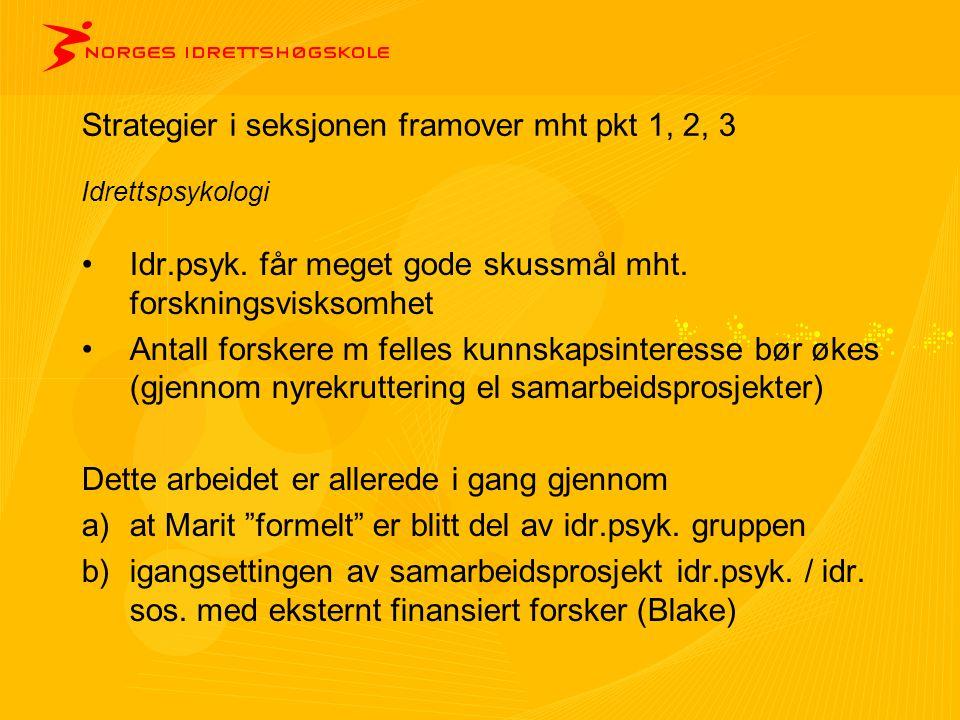 Strategier i seksjonen framover mht pkt 1, 2, 3 Idrettspsykologi •Idr.psyk.