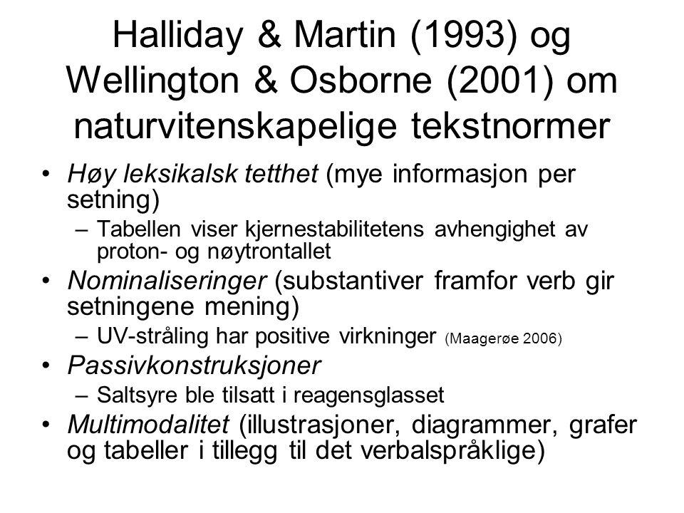 Halliday & Martin (1993) og Wellington & Osborne (2001) om naturvitenskapelige tekstnormer •Høy leksikalsk tetthet (mye informasjon per setning) –Tabe