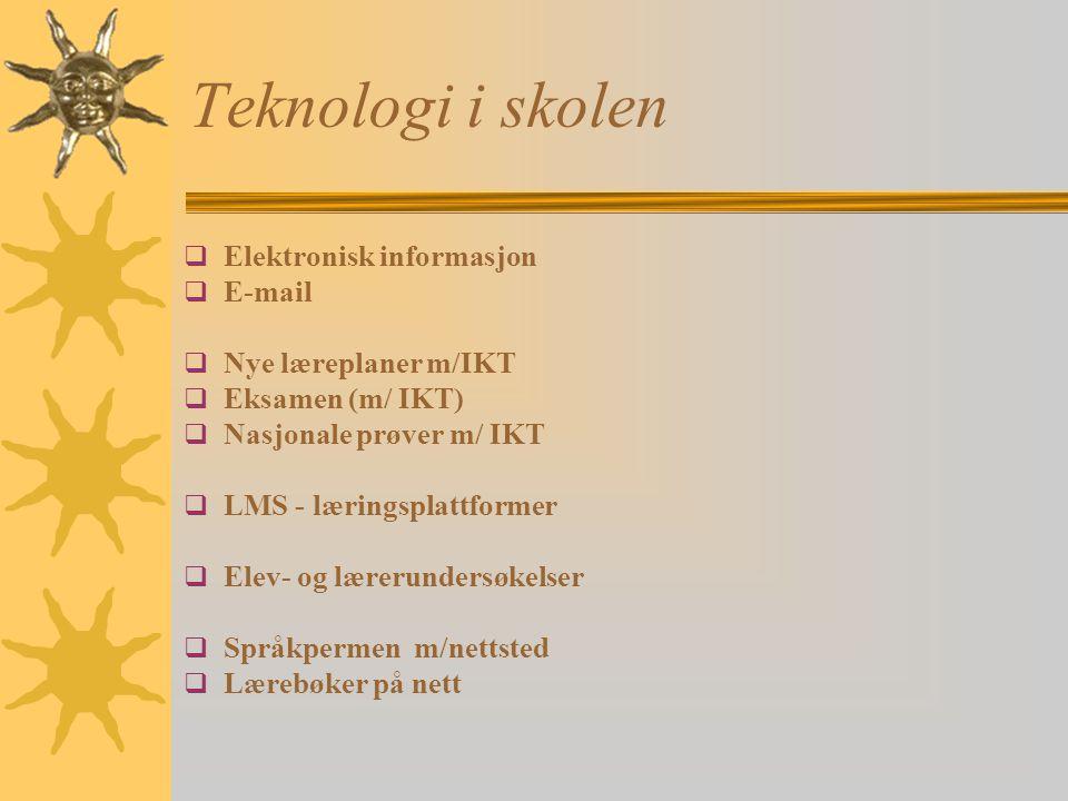 Teknologi i skolen  Elektronisk informasjon  E-mail  Nye læreplaner m/IKT  Eksamen (m/ IKT)  Nasjonale prøver m/ IKT  LMS - læringsplattformer  Elev- og lærerundersøkelser  Språkpermen m/nettsted  Lærebøker på nett