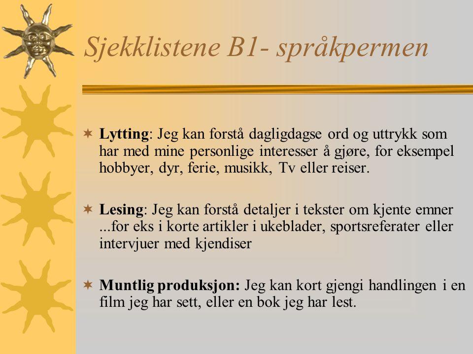 Sjekklistene B1- språkpermen  Lytting: Jeg kan forstå dagligdagse ord og uttrykk som har med mine personlige interesser å gjøre, for eksempel hobbyer, dyr, ferie, musikk, Tv eller reiser.