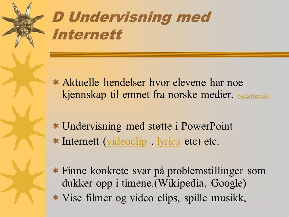 D Undervisning med Internett  Aktuelle hendelser hvor elevene har noe kjennskap til emnet fra norske medier.
