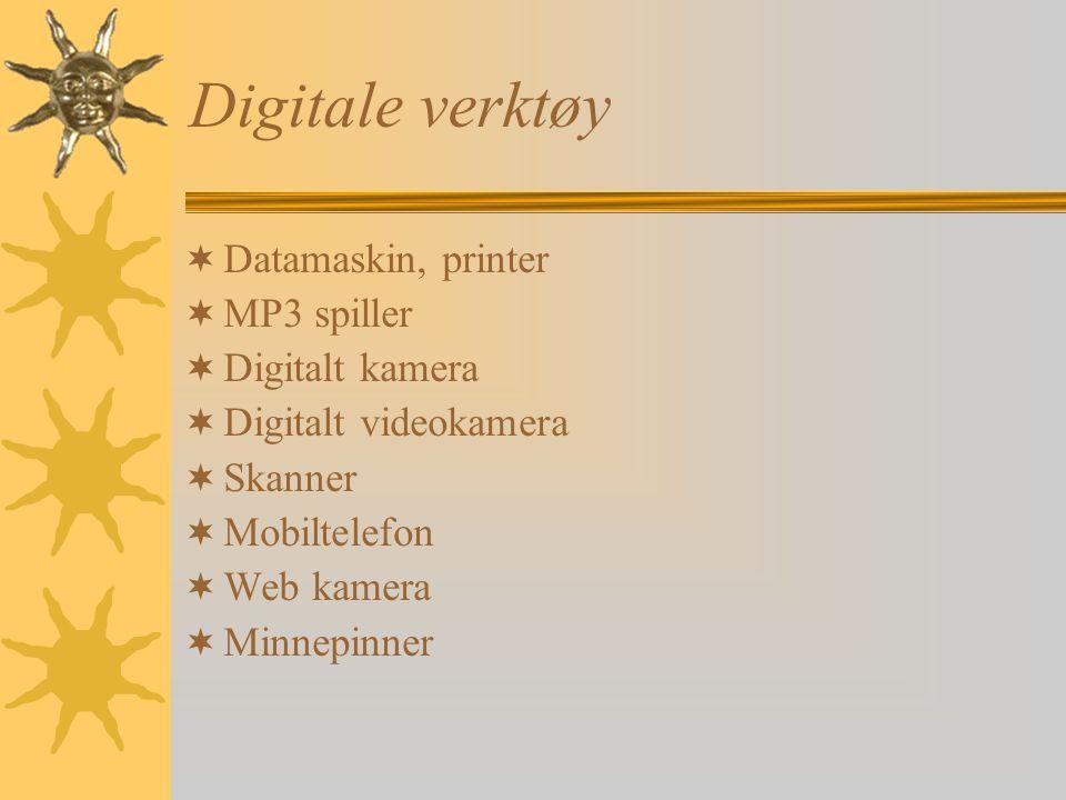 Digitale verktøy  Datamaskin, printer  MP3 spiller  Digitalt kamera  Digitalt videokamera  Skanner  Mobiltelefon  Web kamera  Minnepinner