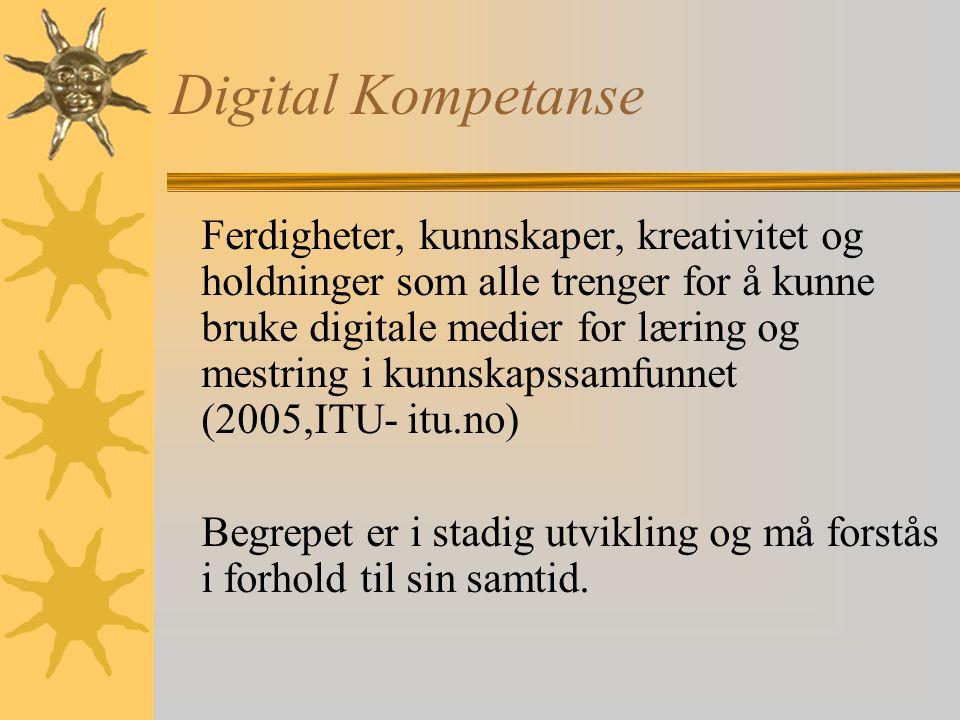 Digital Kompetanse Ferdigheter, kunnskaper, kreativitet og holdninger som alle trenger for å kunne bruke digitale medier for læring og mestring i kunnskapssamfunnet (2005,ITU- itu.no) Begrepet er i stadig utvikling og må forstås i forhold til sin samtid.