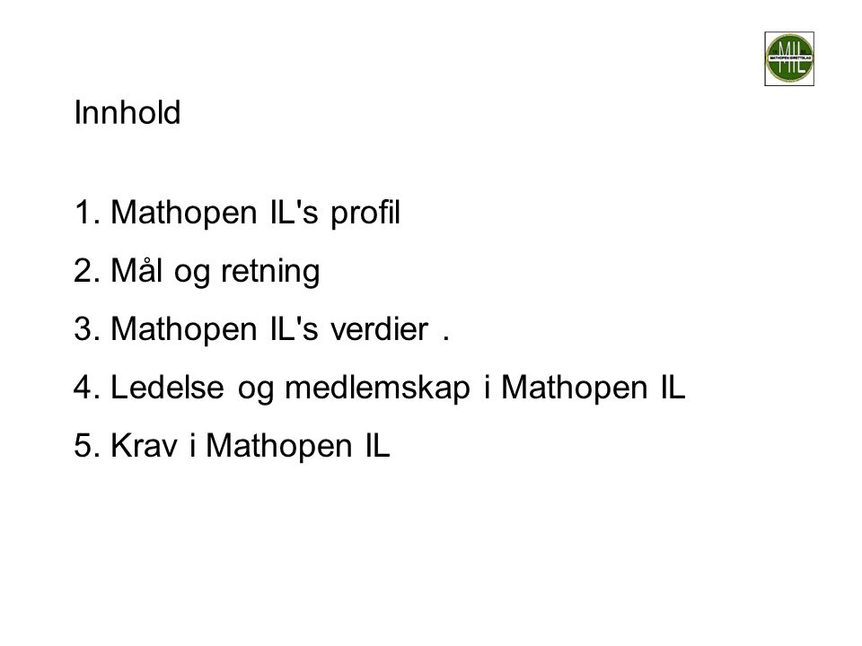 Innhold 1. Mathopen IL's profil 2. Mål og retning 3. Mathopen IL's verdier. 4. Ledelse og medlemskap i Mathopen IL 5. Krav i Mathopen IL