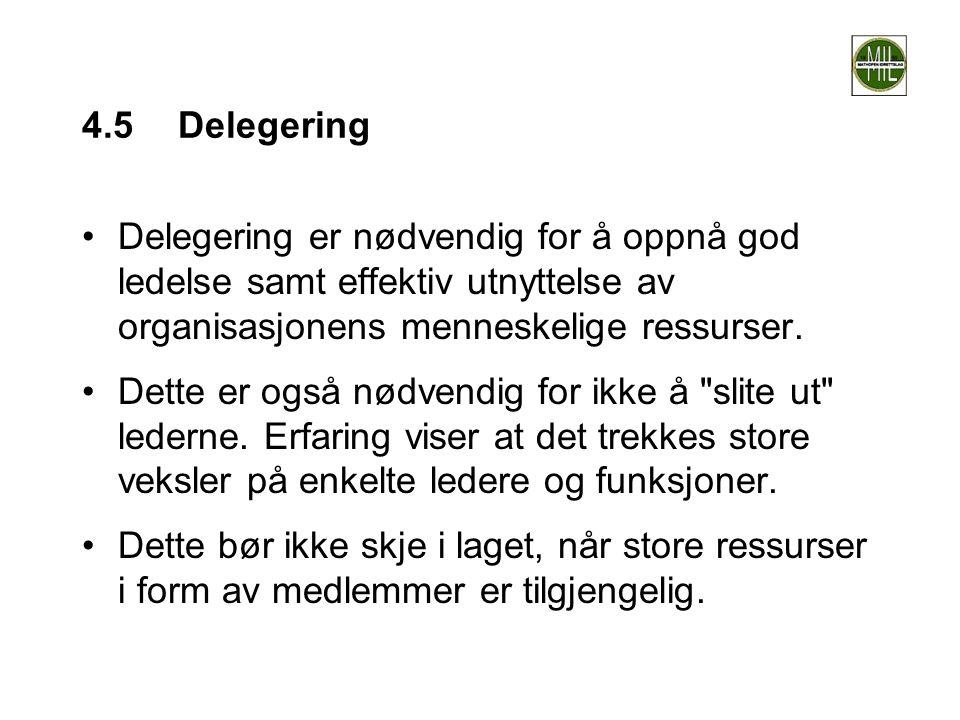 4.5Delegering •Delegering er nødvendig for å oppnå god ledelse samt effektiv utnyttelse av organisasjonens menneskelige ressurser. •Dette er også nødv