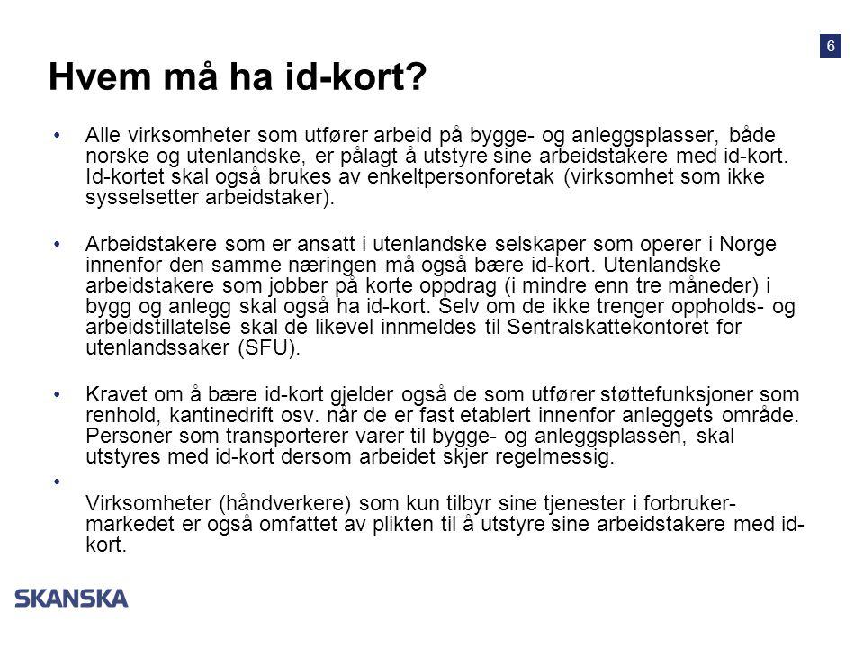 6 Hvem må ha id-kort? •Alle virksomheter som utfører arbeid på bygge- og anleggsplasser, både norske og utenlandske, er pålagt å utstyre sine arbeidst