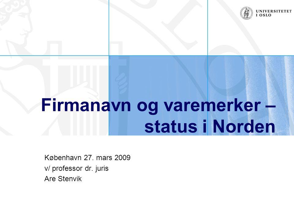 Firmanavn og varemerker – status i Norden København 27. mars 2009 v/ professor dr. juris Are Stenvik
