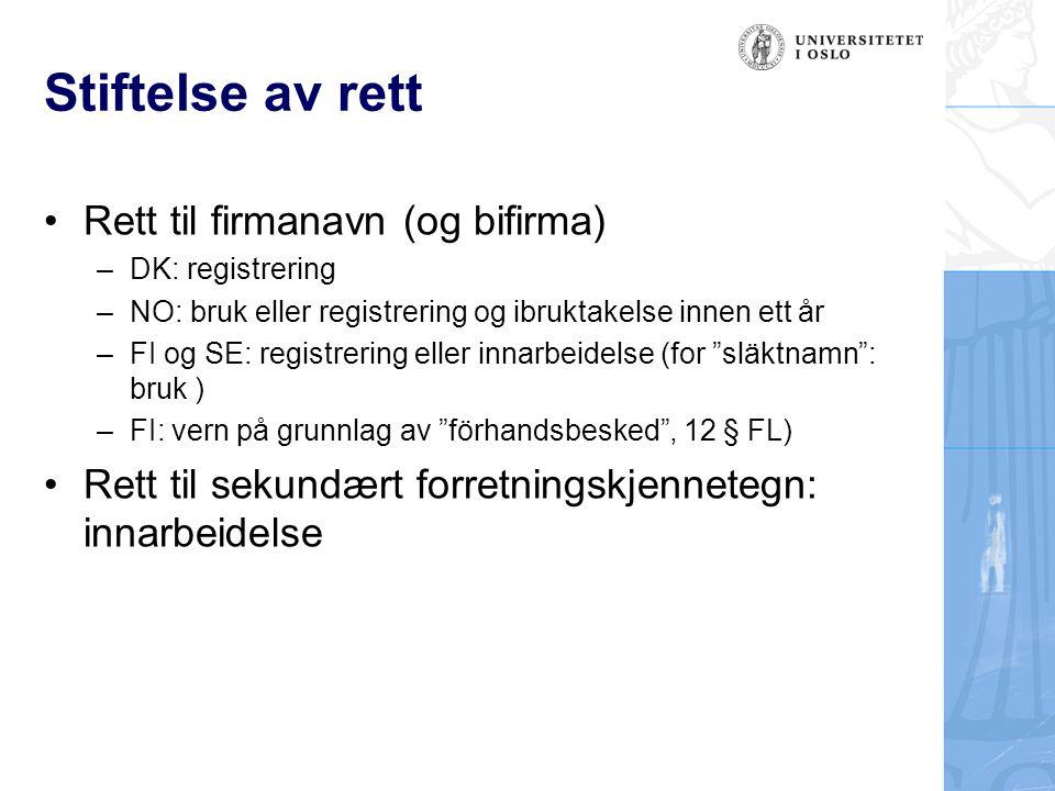 Stiftelse av rett •Rett til firmanavn (og bifirma) –DK: registrering –NO: bruk eller registrering og ibruktakelse innen ett år –FI og SE: registrering
