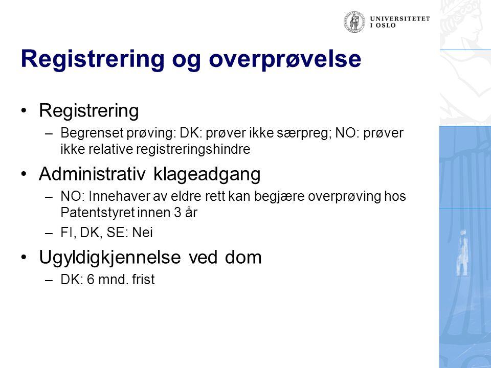 Registrering og overprøvelse •Registrering –Begrenset prøving: DK: prøver ikke særpreg; NO: prøver ikke relative registreringshindre •Administrativ kl