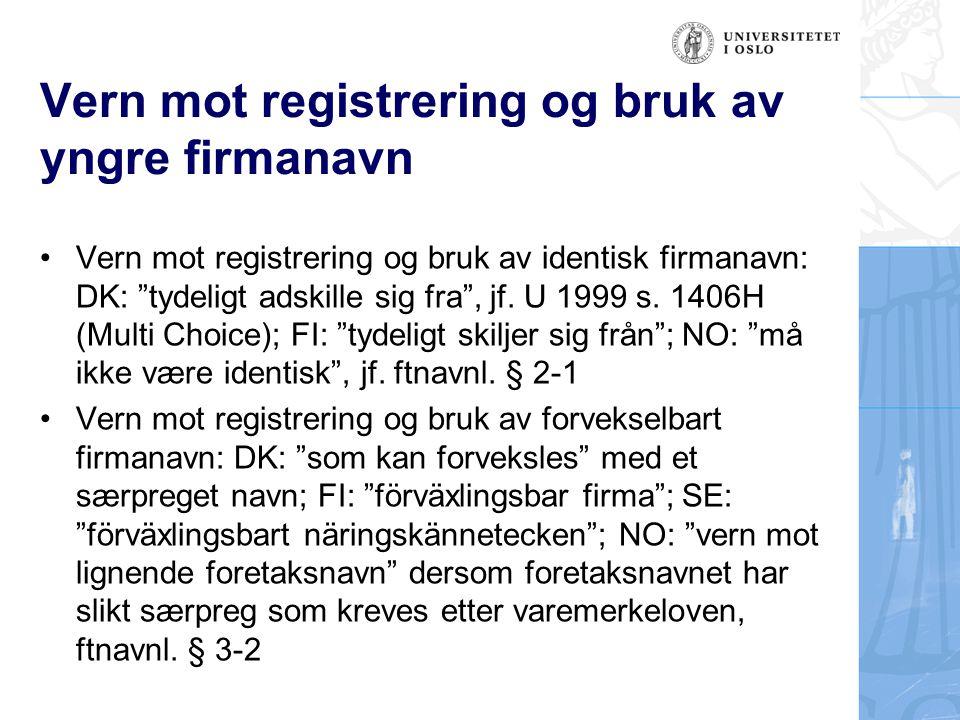 """Vern mot registrering og bruk av yngre firmanavn •Vern mot registrering og bruk av identisk firmanavn: DK: """"tydeligt adskille sig fra"""", jf. U 1999 s."""