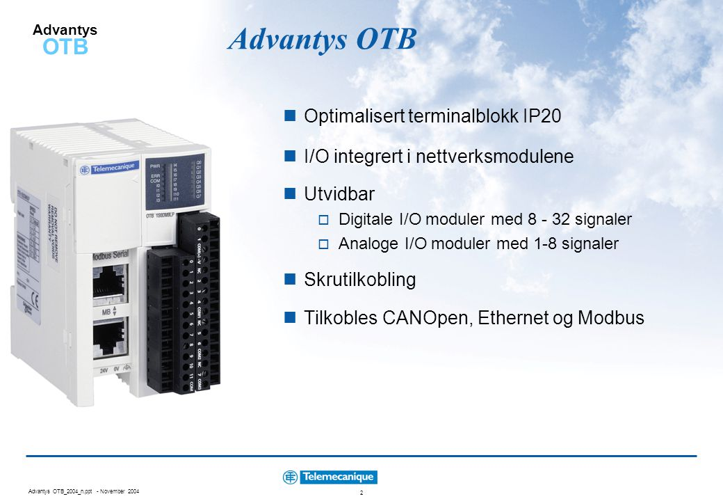 Advantys OTB_2004_n.ppt - November 2004 2 Advantys OTB  Optimalisert terminalblokk IP20  I/O integrert i nettverksmodulene  Utvidbar  Digitale I/O