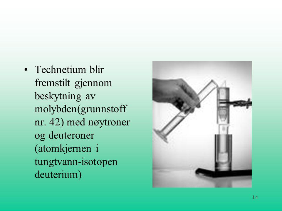 14 •Technetium blir fremstilt gjennom beskytning av molybden(grunnstoff nr. 42) med nøytroner og deuteroner (atomkjernen i tungtvann-isotopen deuteriu