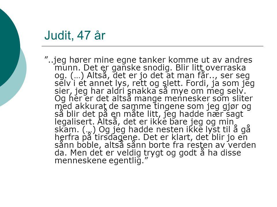 Judit, 47 år ..jeg hører mine egne tanker komme ut av andres munn.