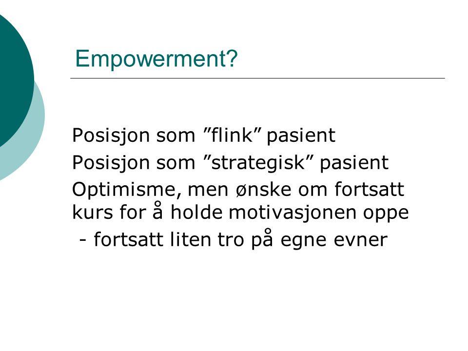 """Empowerment? Posisjon som """"flink"""" pasient Posisjon som """"strategisk"""" pasient Optimisme, men ønske om fortsatt kurs for å holde motivasjonen oppe - fort"""