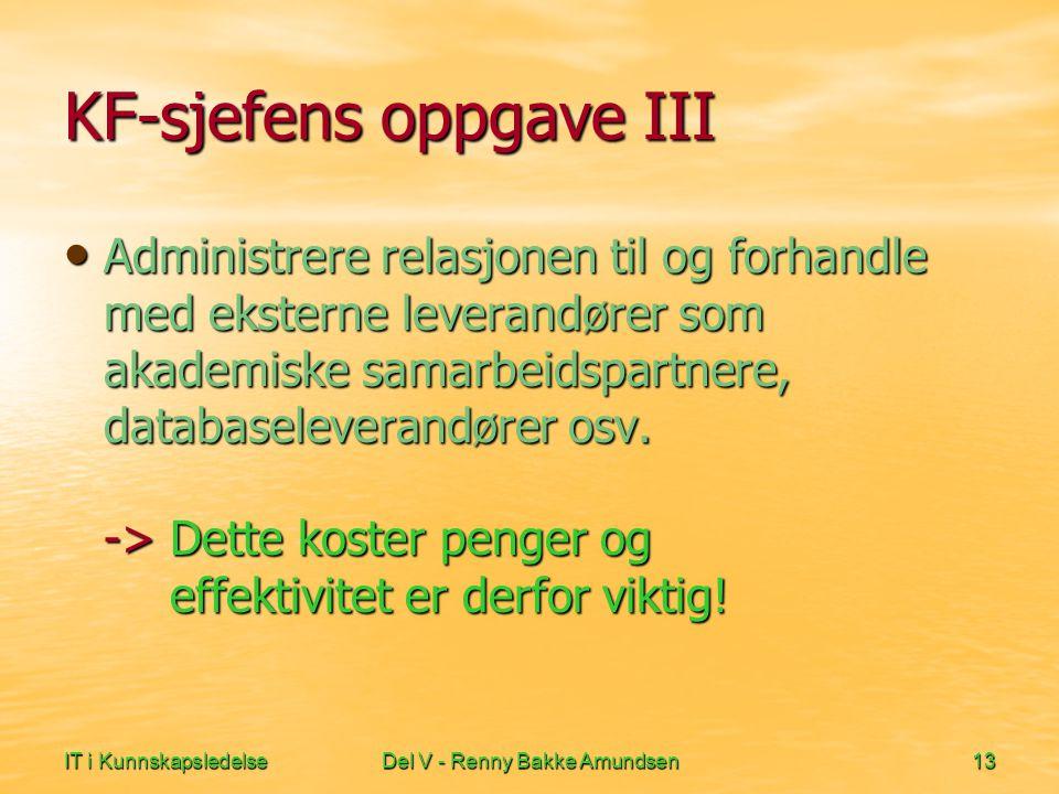 IT i KunnskapsledelseDel V - Renny Bakke Amundsen13 KF-sjefens oppgave III • Administrere relasjonen til og forhandle med eksterne leverandører som akademiske samarbeidspartnere, databaseleverandører osv.