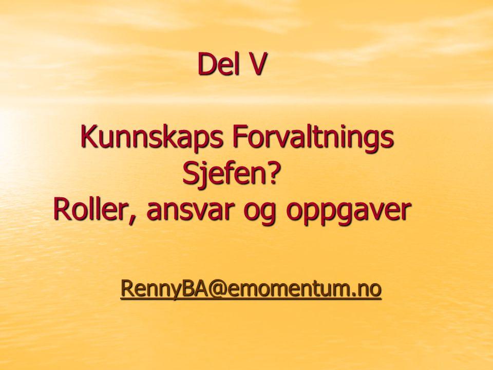 Del V Kunnskaps Forvaltnings Sjefen? Roller, ansvar og oppgaver RennyBA@emomentum.no