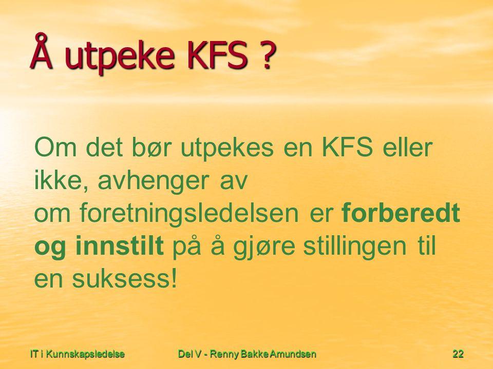 IT i KunnskapsledelseDel V - Renny Bakke Amundsen22 Å utpeke KFS ? Om det bør utpekes en KFS eller ikke, avhenger av om foretningsledelsen er forbered