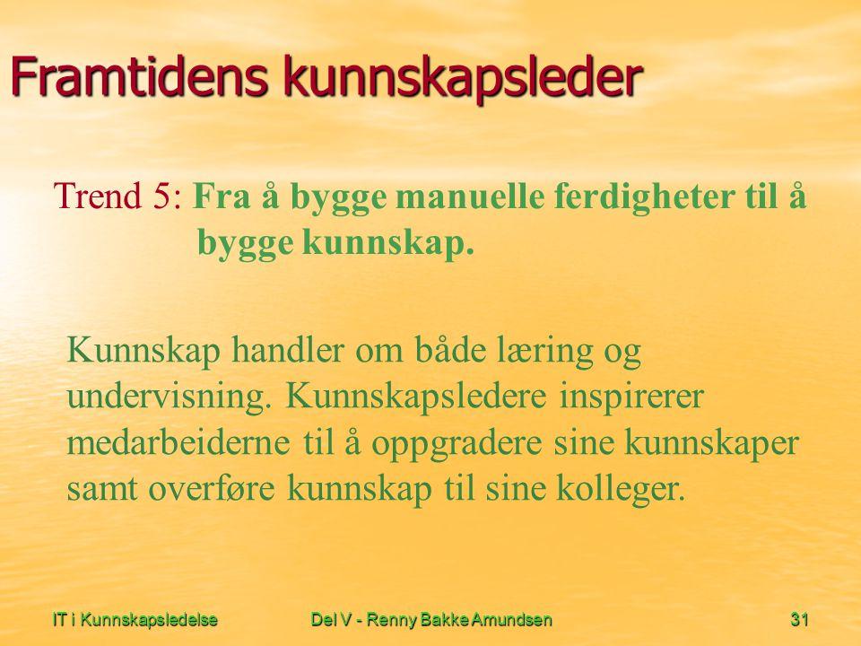 IT i KunnskapsledelseDel V - Renny Bakke Amundsen31 Framtidens kunnskapsleder Kunnskap handler om både læring og undervisning. Kunnskapsledere inspire