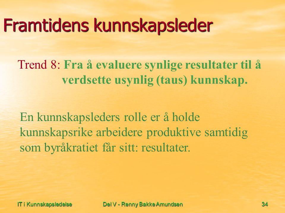 IT i KunnskapsledelseDel V - Renny Bakke Amundsen34 Framtidens kunnskapsleder En kunnskapsleders rolle er å holde kunnskapsrike arbeidere produktive samtidig som byråkratiet får sitt: resultater.