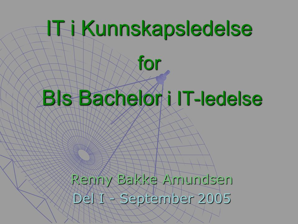 IT i Kunnskapsledelse for BIs Bachelor i IT-ledelse Renny Bakke Amundsen Del I - September 2005