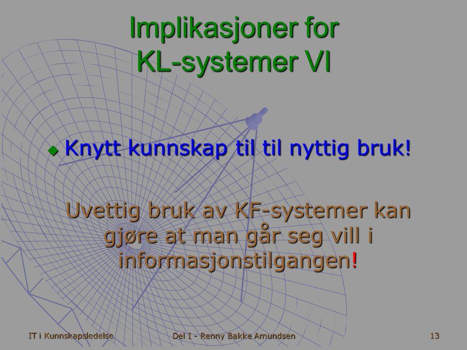 IT i Kunnskapsledelse Del I - Renny Bakke Amundsen 13 Implikasjoner for KL-systemer VI  Knytt kunnskap til til nyttig bruk.