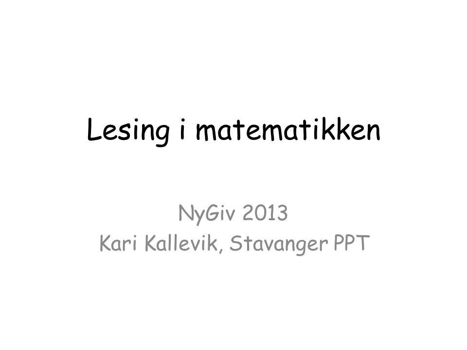 Lesing i matematikken NyGiv 2013 Kari Kallevik, Stavanger PPT